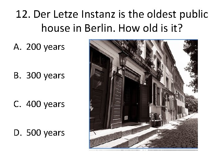 12. Der Letze Instanz is the oldest public house in Berlin. How old is