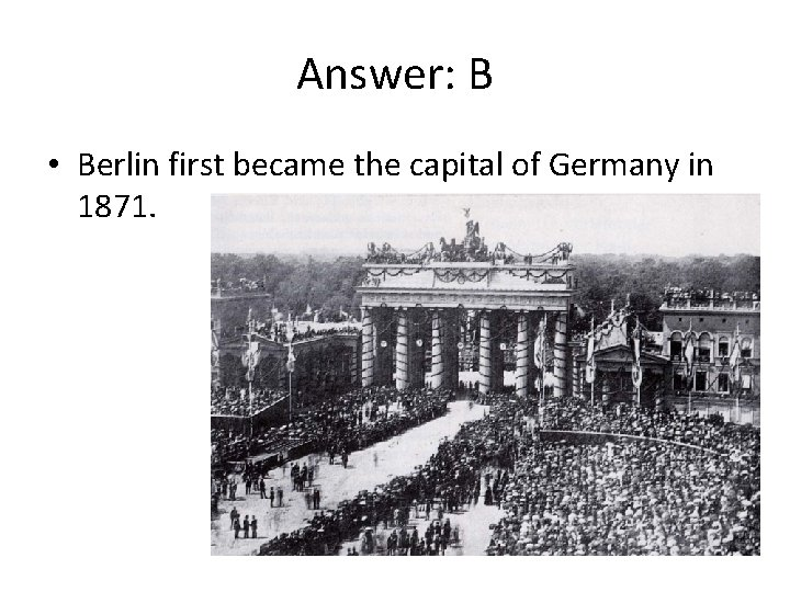 Answer: B • Berlin first became the capital of Germany in 1871.