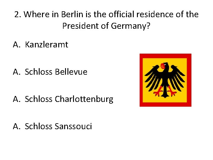 2. Where in Berlin is the official residence of the President of Germany? A.