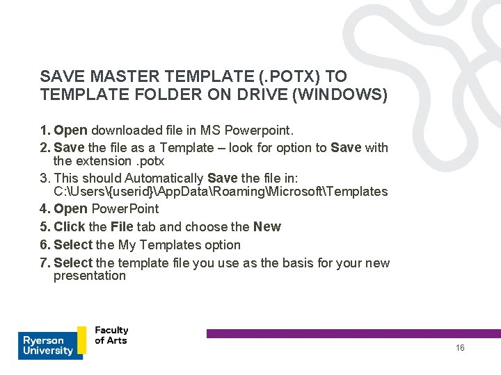 SAVE MASTER TEMPLATE (. POTX) TO TEMPLATE FOLDER ON DRIVE (WINDOWS) 1. Open downloaded