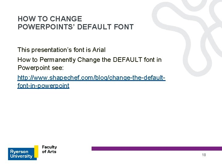 HOW TO CHANGE POWERPOINTS' DEFAULT FONT This presentation's font is Arial How to Permanently