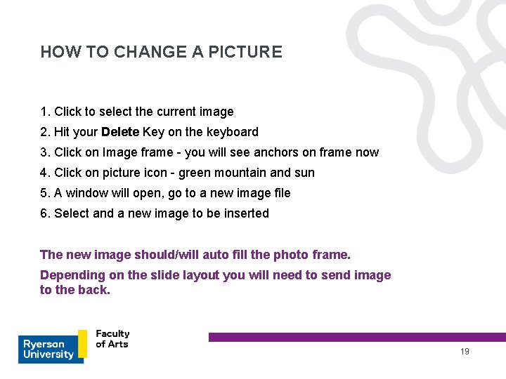 HOW TO CHANGE A PICTURE 1. Click to select the current image 2. Hit