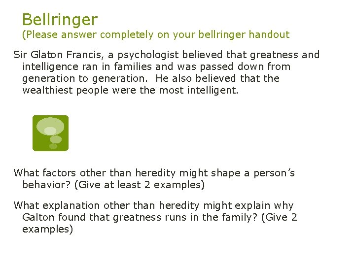 Bellringer (Please answer completely on your bellringer handout Sir Glaton Francis, a psychologist believed