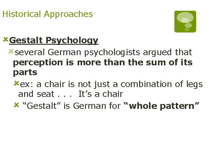 Historical Approaches ûGestalt Psychology ûseveral German psychologists argued that perception is more than the