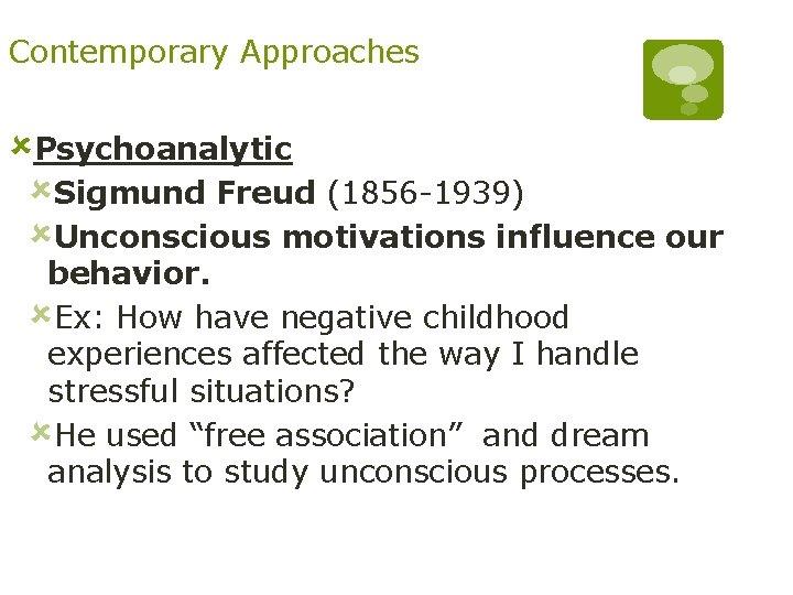 Contemporary Approaches ûPsychoanalytic ûSigmund Freud (1856 -1939) ûUnconscious motivations influence our behavior. ûEx: How