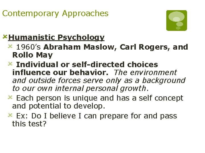Contemporary Approaches ûHumanistic Psychology û 1960's Abraham Maslow, Carl Rogers, and Rollo May û