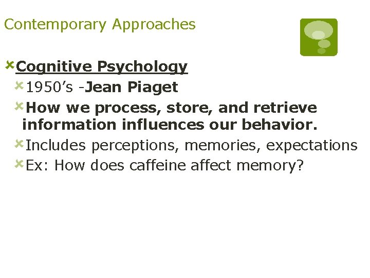 Contemporary Approaches ûCognitive Psychology û 1950's -Jean Piaget ûHow we process, store, and retrieve
