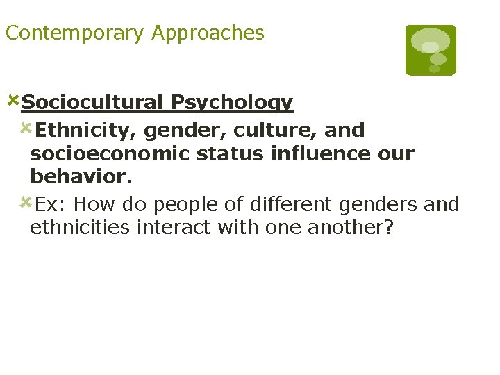 Contemporary Approaches ûSociocultural Psychology ûEthnicity, gender, culture, and socioeconomic status influence our behavior. ûEx: