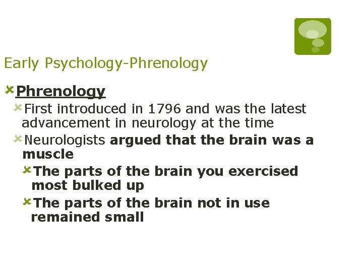 Early Psychology-Phrenology ûFirst introduced in 1796 and was the latest advancement in neurology at