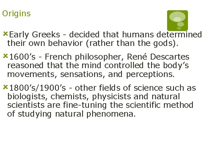 Origins ûEarly Greeks - decided that humans determined their own behavior (rather than the
