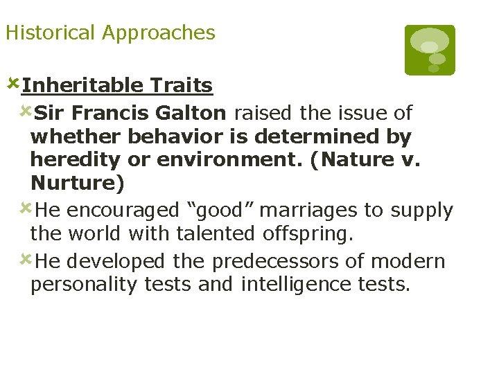 Historical Approaches ûInheritable Traits ûSir Francis Galton raised the issue of whether behavior is