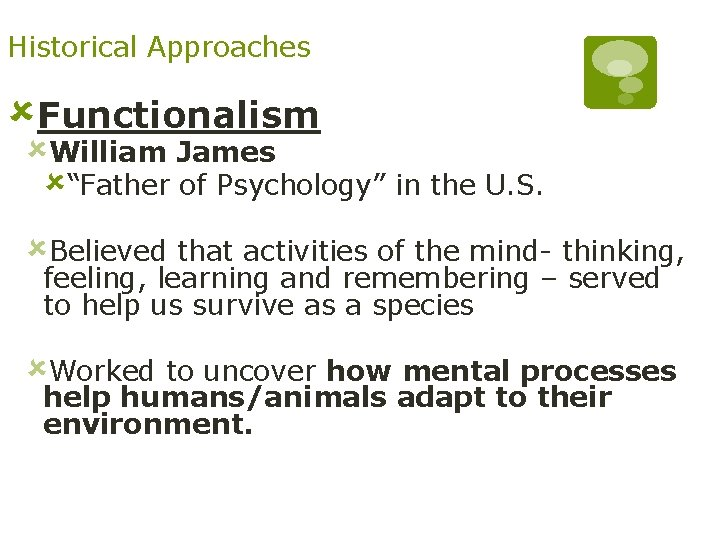 """Historical Approaches ûFunctionalism ûWilliam James û""""Father of Psychology"""" in the U. S. ûBelieved that"""