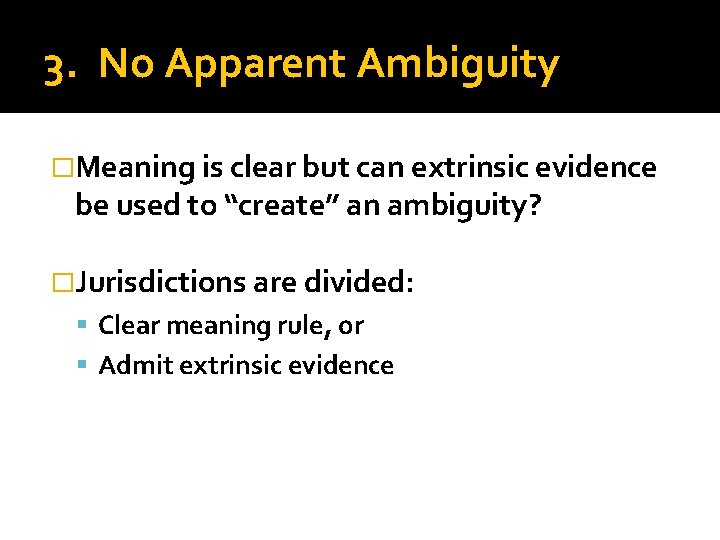 3. No Apparent Ambiguity �Meaning is clear but can extrinsic evidence be used to