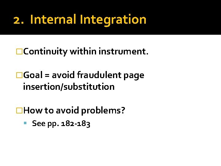 2. Internal Integration �Continuity within instrument. �Goal = avoid fraudulent page insertion/substitution �How to