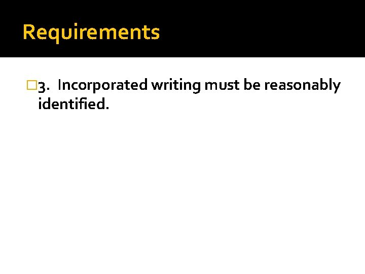 Requirements � 3. Incorporated writing must be reasonably identified.
