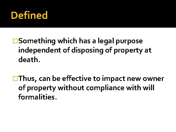 Defined �Something which has a legal purpose independent of disposing of property at death.