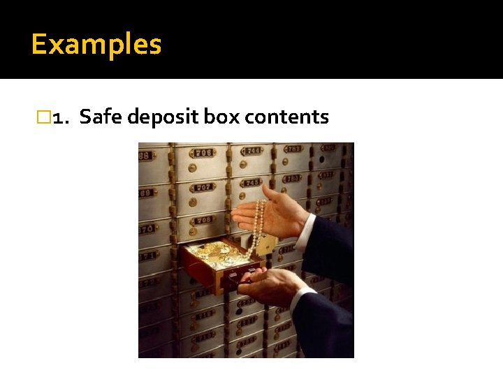 Examples � 1. Safe deposit box contents