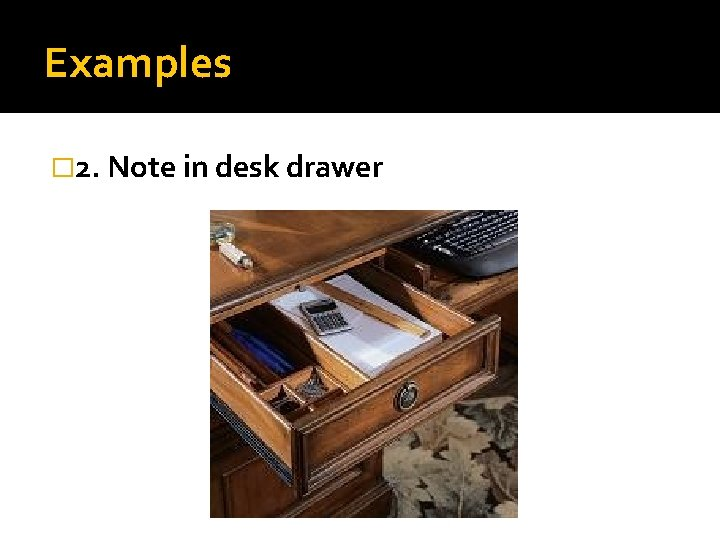 Examples � 2. Note in desk drawer