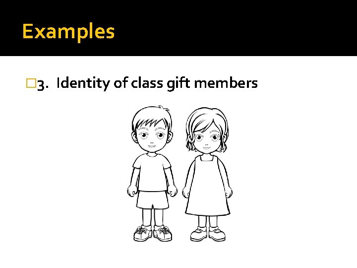 Examples � 3. Identity of class gift members