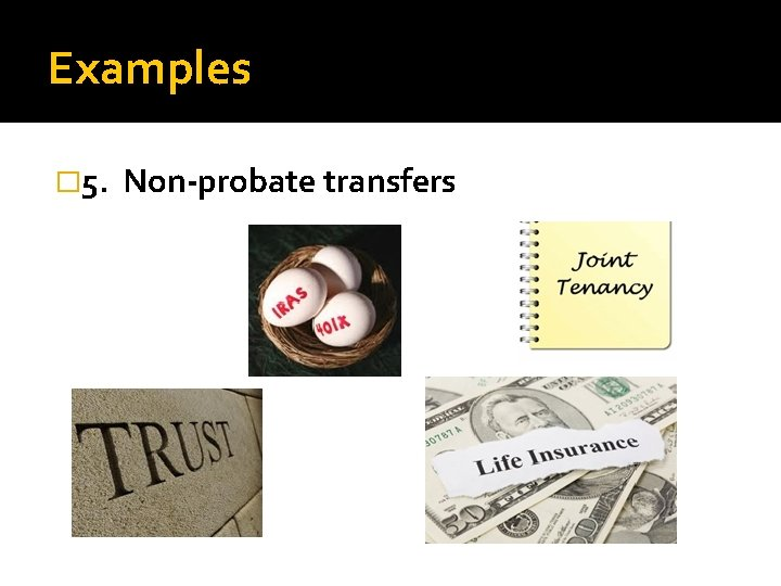 Examples � 5. Non-probate transfers