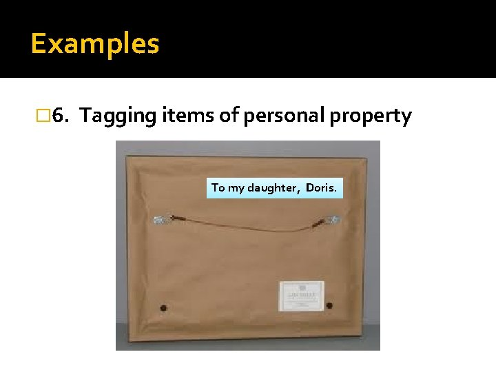 Examples � 6. Tagging items of personal property To my daughter, Doris.