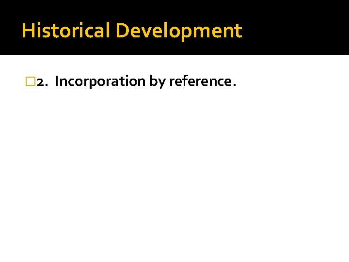 Historical Development � 2. Incorporation by reference.