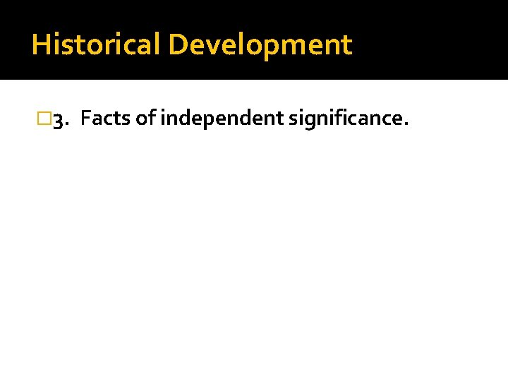Historical Development � 3. Facts of independent significance.