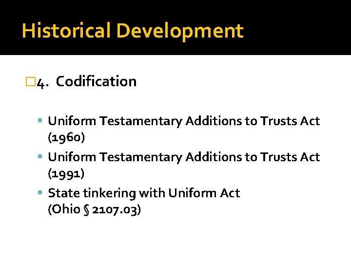 Historical Development � 4. Codification Uniform Testamentary Additions to Trusts Act (1960) Uniform Testamentary