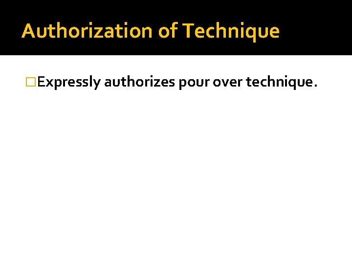 Authorization of Technique �Expressly authorizes pour over technique.