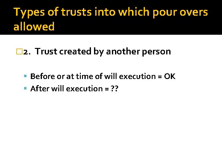 Types of trusts into which pour overs allowed � 2. Trust created by another