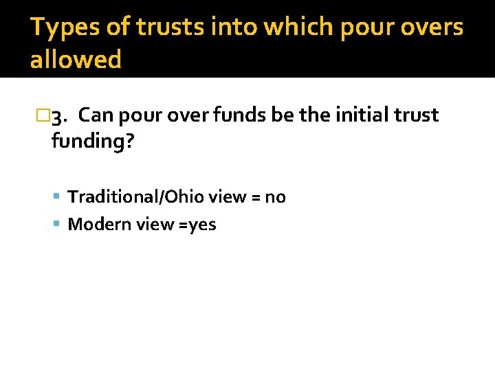 Types of trusts into which pour overs allowed � 3. Can pour over funds