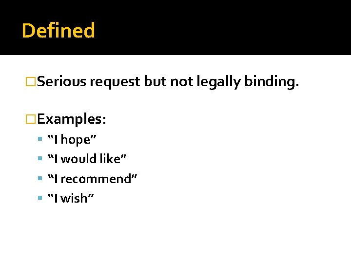 """Defined �Serious request but not legally binding. �Examples: """"I hope"""" """"I would like"""" """"I"""