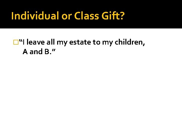 """Individual or Class Gift? �""""I leave all my estate to my children, A and"""