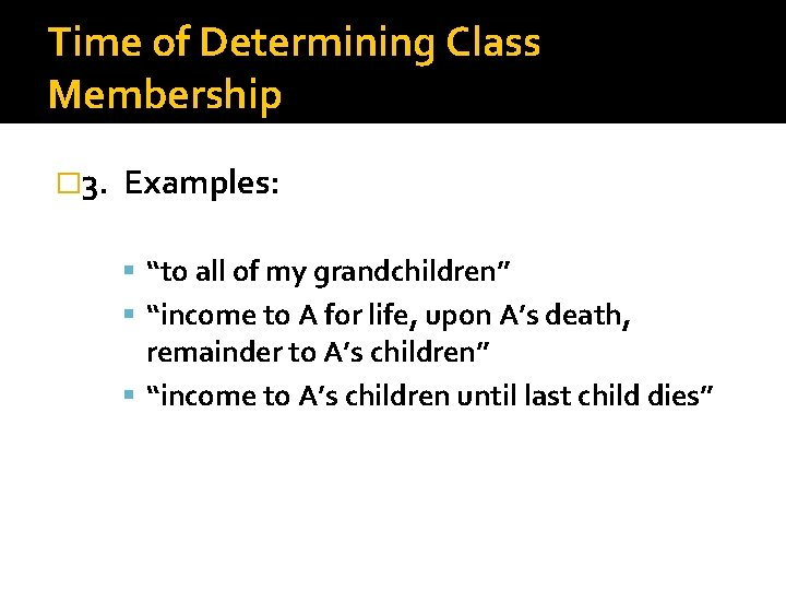 """Time of Determining Class Membership � 3. Examples: """"to all of my grandchildren"""" """"income"""