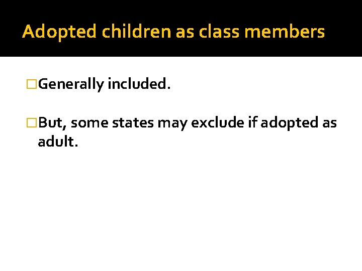 Adopted children as class members �Generally included. �But, some states may exclude if adopted