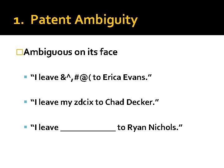 """1. Patent Ambiguity �Ambiguous on its face """"I leave &^, #@( to Erica Evans."""