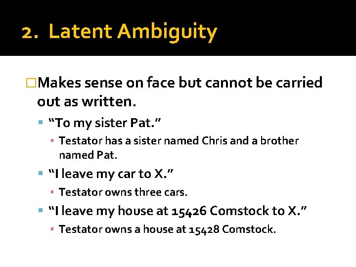 2. Latent Ambiguity �Makes sense on face but cannot be carried out as written.