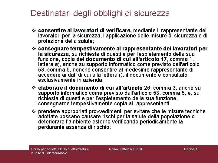 Destinatari degli obblighi di sicurezza v consentire ai lavoratori di verificare, mediante il rappresentante