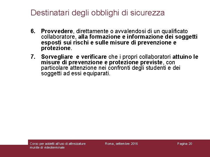 Destinatari degli obblighi di sicurezza 6. Provvedere, direttamente o avvalendosi di un qualificato collaboratore,