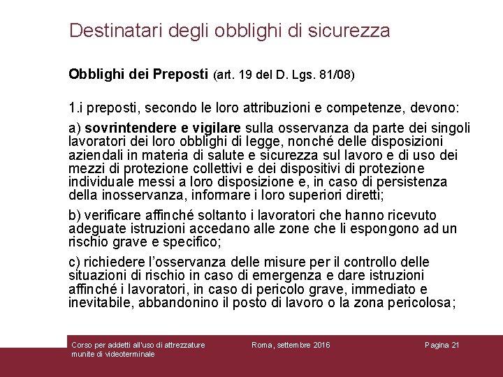 Destinatari degli obblighi di sicurezza Obblighi dei Preposti (art. 19 del D. Lgs. 81/08)