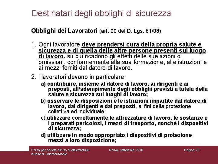 Destinatari degli obblighi di sicurezza Obblighi dei Lavoratori (art. 20 del D. Lgs. 81/08)