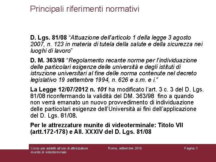"""Principali riferimenti normativi D. Lgs. 81/08 """"Attuazione dell'articolo 1 della legge 3 agosto 2007,"""