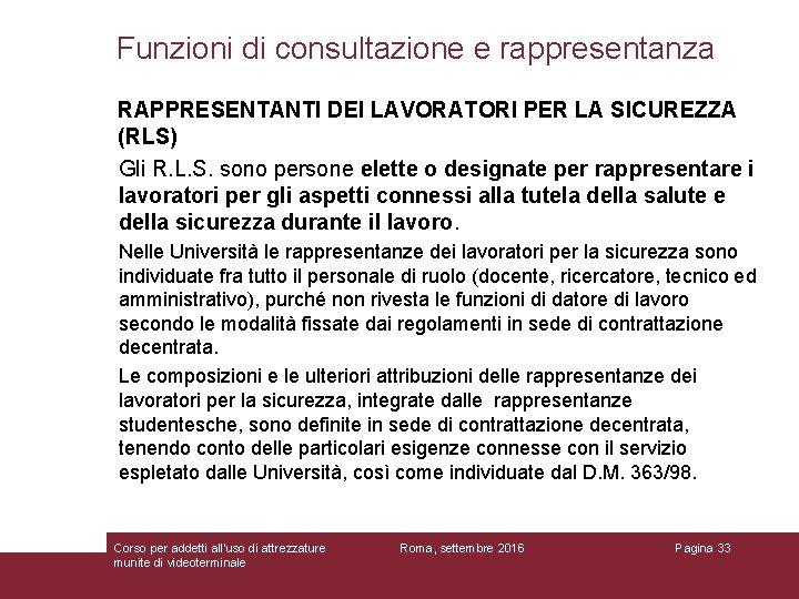 Funzioni di consultazione e rappresentanza RAPPRESENTANTI DEI LAVORATORI PER LA SICUREZZA (RLS) Gli R.