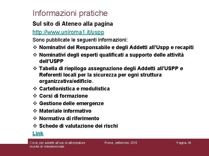 Informazioni pratiche Sul sito di Ateneo alla pagina http: //www. uniroma 1. it/uspp Sono