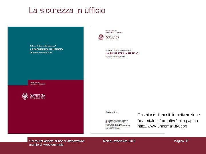 """La sicurezza in ufficio Download disponibile nella sezione """"materiale informativo"""" alla pagina: http: //www."""