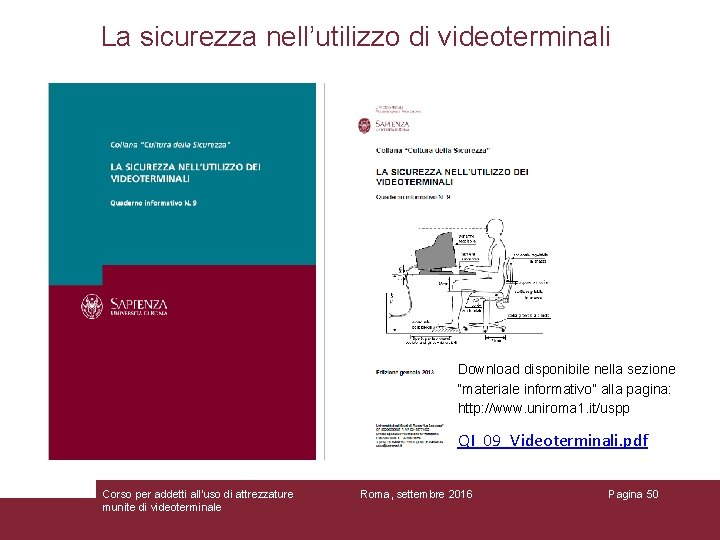 """La sicurezza nell'utilizzo di videoterminali Download disponibile nella sezione """"materiale informativo"""" alla pagina: http:"""