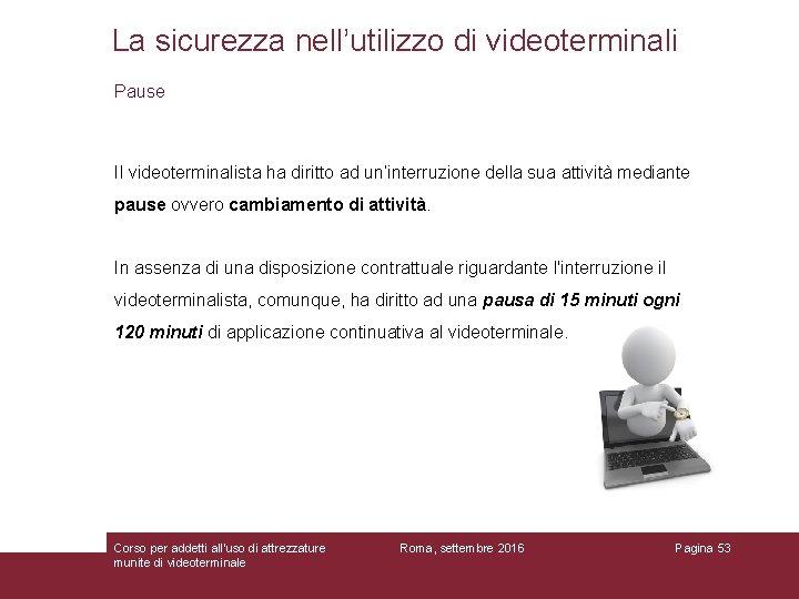 La sicurezza nell'utilizzo di videoterminali Pause Il videoterminalista ha diritto ad un'interruzione della sua