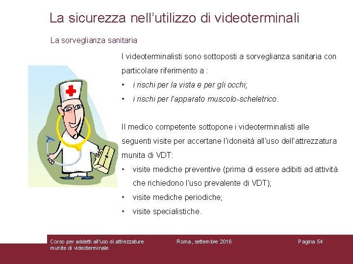 La sicurezza nell'utilizzo di videoterminali La sorveglianza sanitaria I videoterminalisti sono sottoposti a sorveglianza