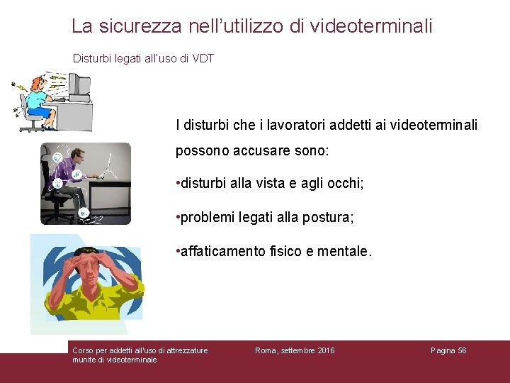 La sicurezza nell'utilizzo di videoterminali Disturbi legati all'uso di VDT I disturbi che i