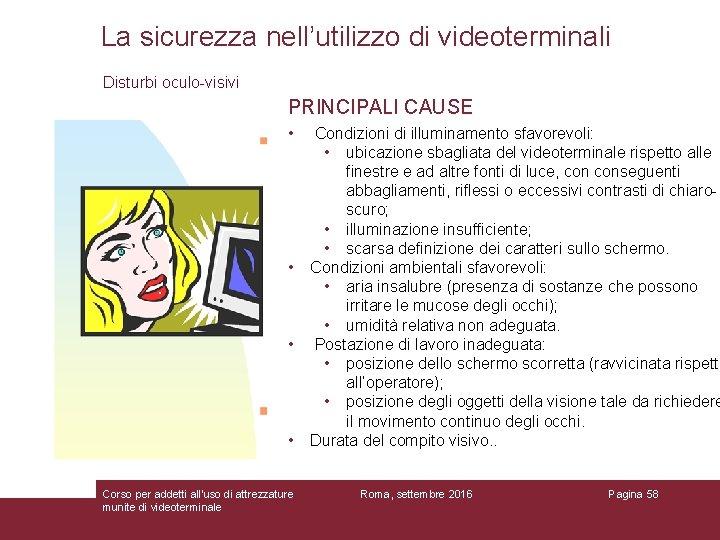 La sicurezza nell'utilizzo di videoterminali Disturbi oculo-visivi PRINCIPALI CAUSE • • Corso per addetti